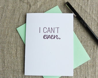 Letterpress Greeting Card  - Stuff My Friends Say - I Can't Even - 113-011
