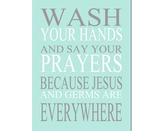 Wash Your Hands and Say Your Prayers Because Jesus and Germs are Everywhere - Bathroom Art Decor Print - CHOOSE YOUR COLORS