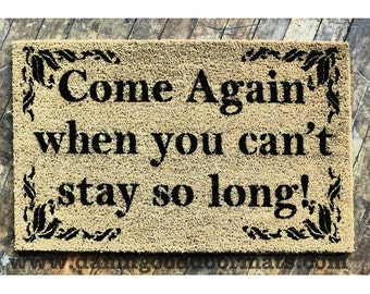 Come again when you can't stay so long UnWelcome doormat . funny, rude mature novelty doormat