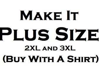 Make it Plus Size - Extra fee to order a plus size tee