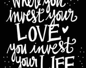 Where you invest your love, you invest your life - Mumford and sons - 8x10 printable digital print - handletter