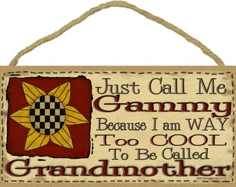 """Just Call Me GAMMY I'm Way Too Cool to Be Called Grandmother Primitive Sunflower Sign Plaque 5""""x10"""""""