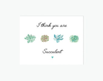 I think you are succulent Valentines Day card, Printable Valentine, Succulent Valentine, Anniversary Card, Love Letter - DIGITAL DOWNLOAD