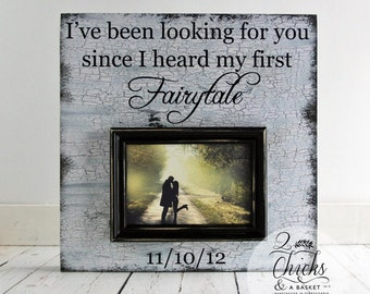 I've Been Looking For You Since I Heard My First Fairytale Picture Frame, Wedding Picture Frame, Anniversary Gift, Wedding Gift Idea