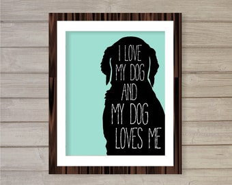 I Love My Dog and My Dog Loves Me Instant Download Printable - 8x10- Retriever Spaniel Digital Poster Print Dog Owner Gift Home Decor Art