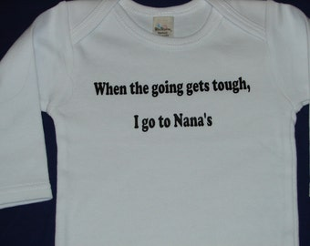 Baby Bodysuit, When the going gets tough, I go to Nana's, Baby Bodysuit