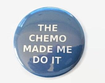 The Chemo Made Me Do It - Blue Colon Cancer Survivor Pinback Button 2.25 inch button pin Survivor Walk Courage Awareness