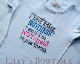I HAVE Big BROTHERS and I'm Not afraid to use them! custom saying shirt or one piece