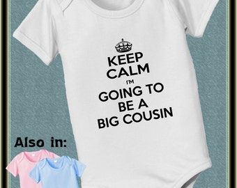 KEEP CALM bodysuit - keep calm I'm going to be a big Cousin Bodysuit baby infant new baby family annoucement t-shirt keep calm shirt