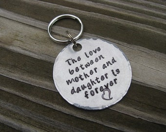 "Inspiration Keychain  ""The love between mother and daughter is forever""- with a heart- Hand-Stamped Keychain"