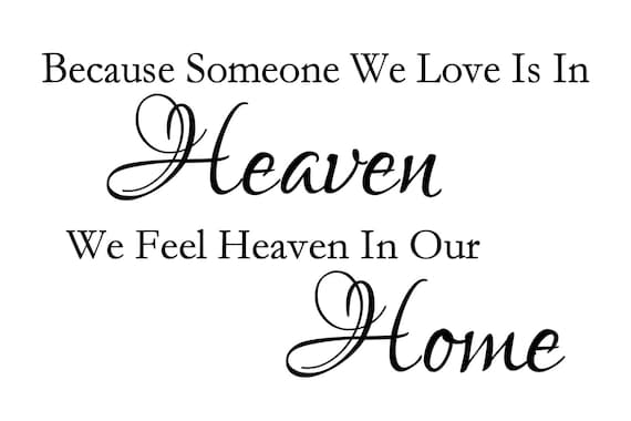 Because Someone We Love Is In Heaven We Feel By