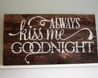 "19x10 ""Always Kiss Me Goodnight"" pallet sign"