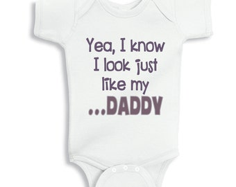 Yea I know I look just Like My Daddy baby bodysuit or infant T-Shirt