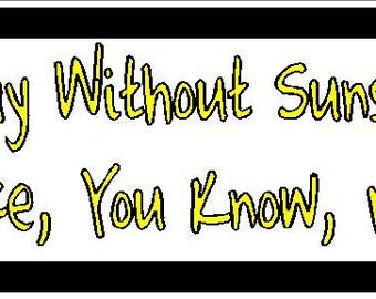A day without sunshine, is like, you know, night funny Vinyl decal bumper sticker