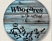 WHO CARES Im retired wall clock - weathered distressed teal boards printed image - rustic cabin country wall home decor - 7008