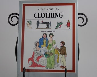 Clothing: Garments, Styles, and Uses by Piero Ventura 1993...Vintage Book, Color Illusrations