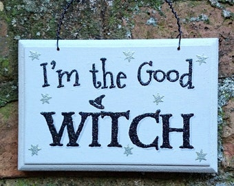 I'm The Good Witch Wooden Hanging Sign Plaque Hand Painted Wiccan Wicca Pagan Gift Witchcraft Halloween Art Decor