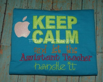 Keep Calm and Let the Assistant Teacher Handle It Appliqued T-Shirt Customized