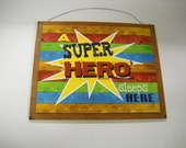 A Super Hero sleeps here boys bedroom inspirational Wooden Wall Art Sign