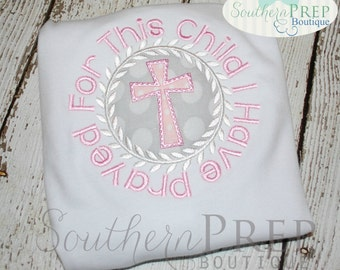 For this child I have prayed Applique Shirt - Baby Shirt - Cross Applique