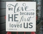 We Love Because He First Loved Us - 1 John 4:19 - Spiritual - Scripture - Easter Valentines Wedding Gift