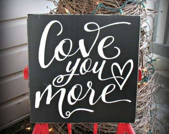 Love You More - Wooden Sign - Love Sign - Valentines Wedding Anniversary Gift