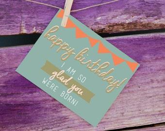 Happy Birthday: I am so glad you were born!