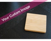 "Personalized Coaster Set 6 Custom Engraved Bamboo Coasters with ""Your Custom Image""  Unique Wedding Gift, Housewarming Gift"