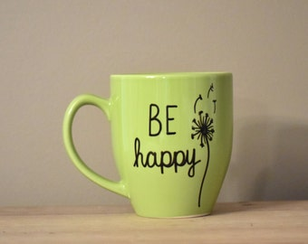 be happy mug, dandelion mug, inspirational mug, funny coffee mug, funny mug, tatement mug, handwritten mug,stocking stuffer