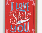 Love The Sh*t out of You, Funny Love Card, Anniversary Card, Friendship Card, Valentine Card / No. 227-C