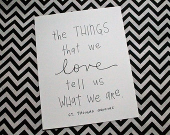 "quotation inspiration {the things that we love - st. thomas aquinas} 8x10"" art print"