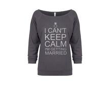 I Can't Keep Calm I'm Getting Married. Bride Shirt. Bride Sweatshirt. Keep Calm. Workout Clothes. Workout Sweatshirt. Funny Shirts. Eco