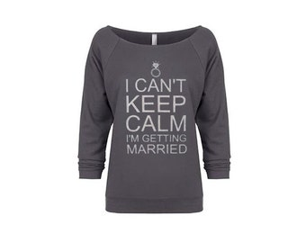 I Can't Keep Calm I'm Getting Married. Bride Shirt, Bride Sweatshirt, Keep Calm, Bride Gift, Engagement Gift, Bridal Shower Gift, Weddings