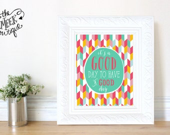 INSTANT DOWNLOAD, It's a Good Day to Have a Good Day, Printable, No. 351