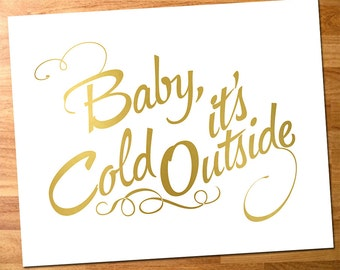 Baby it's Cold Outside - Art Print with Gold Foil Effect Text, Print or Canvas Wall Art, Home Decor, Typography Quote Poster