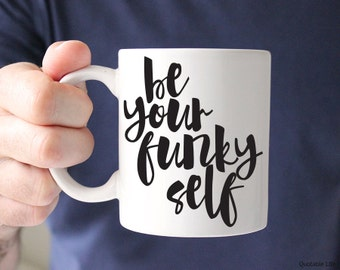 Be Your Funky Self // Be Your Self Series // 11 oz or 15 oz Coffee Mug