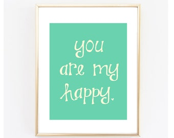 Instant Download. Printable You Are My Happy. 8x10 Inspiring Typography Print.