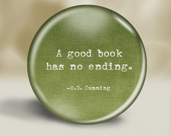 A good book has no ending quote -  pin button, magnet, mirror, or bottle opener 2.25 round circle - Your choice