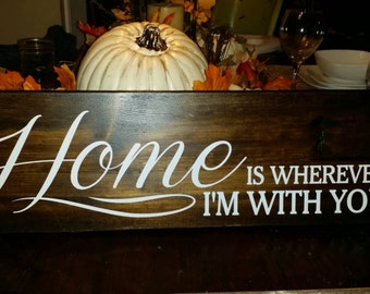 "song quote ""home is wherever im with you""  wood sign, wedding gift, sweet, white washed"