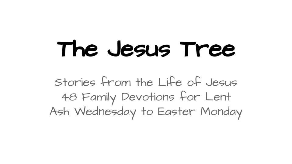The Jesus Tree 48 Family Devotions For Lent By Sklarink On
