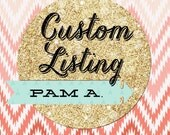 Custom Listing for Pam A.