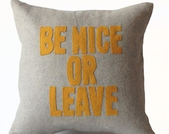 Throw Pillow -Grey Yellow Felt Decorative Pillows -Typography Pillows -Be Nice Or Leave -House Rules -Gift -Sofa Cushion -18x18 -Dorm Decor