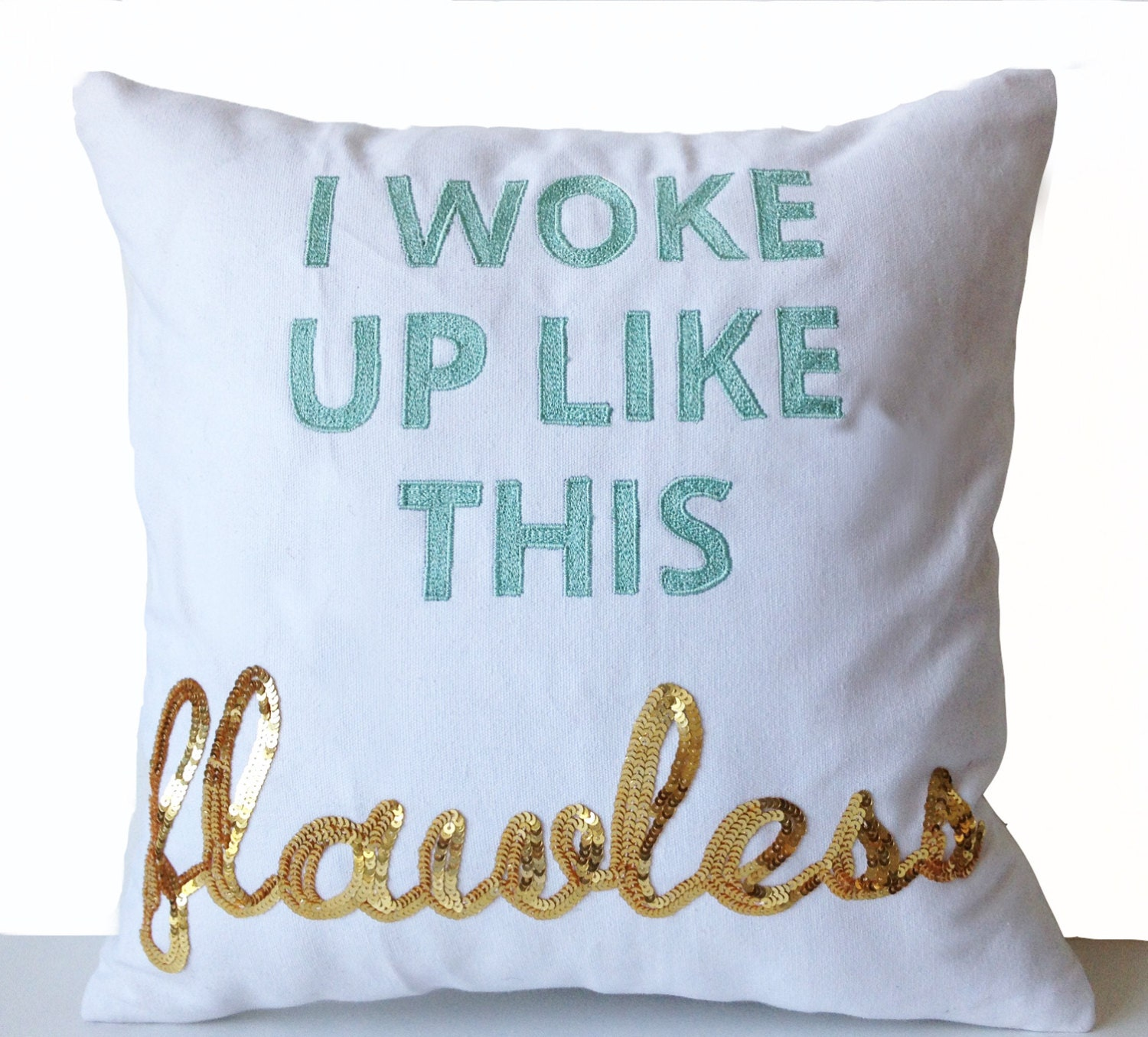 I Woke Up Like This Flawless Pillow Cover Custom Pillows