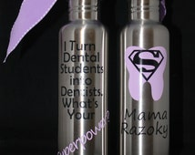 "Personalized Dentist Appreciation 'I Turn Dental Students into Dentists"" 25 oz. Stainless Steel Water Bottle - Thank You Gift - Staff"