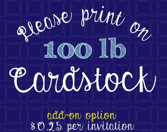 Print my Invitations on CARDSTOCK