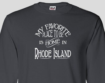 Rhode Island Home Long Sleeved T-shirt, My Favorite Place To Be Is Home In Rhode Island