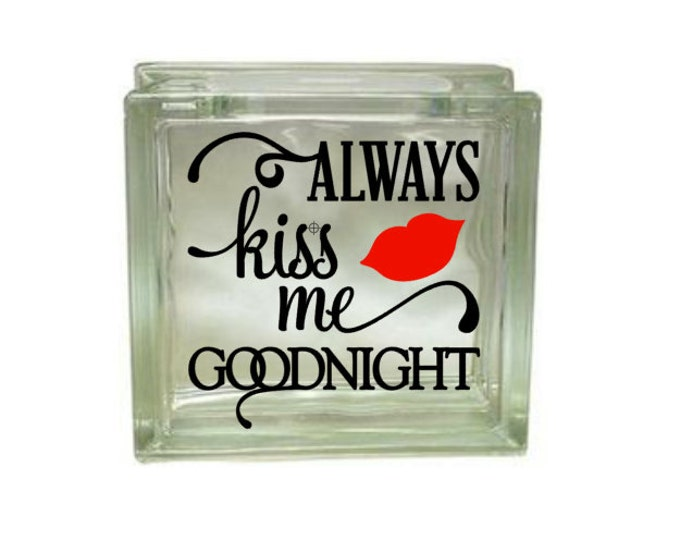 Always Kiss Me Goodnight - Vinyl Decal for a DIY Glass Block, Block Not Included