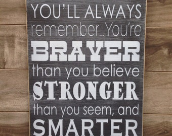 Promise me you'll always remember sign - braver than you believe - stronger than you seem - smarter than you think.