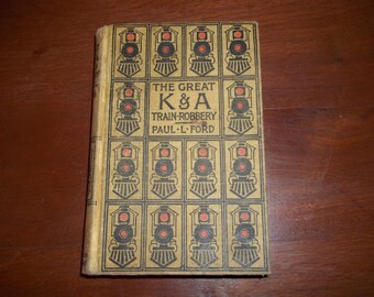 1897 The Great K & A Train- Robbery - Paul L. Ford / Antique Book / The Great K  A Train-Robbery Book