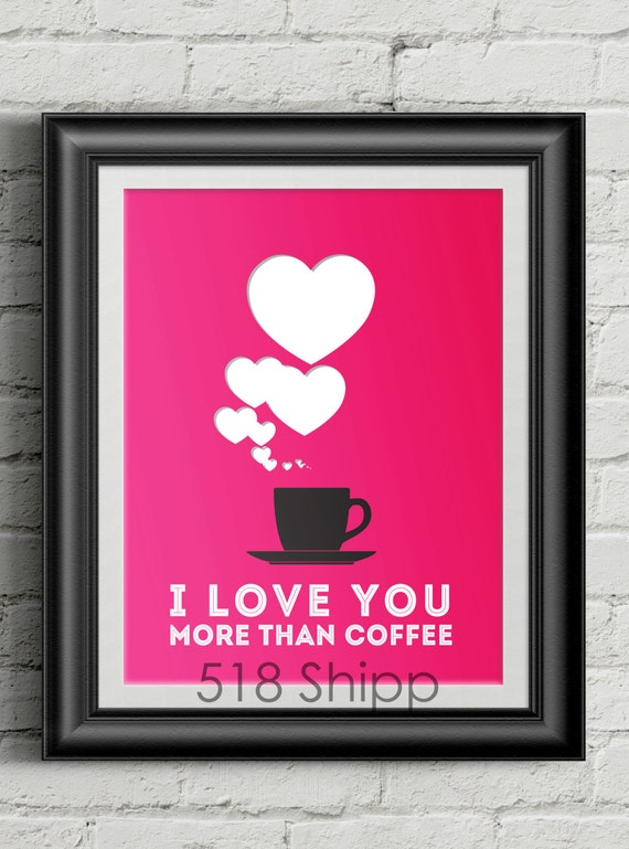 i love you more than coffee art print wall decor typography. Black Bedroom Furniture Sets. Home Design Ideas